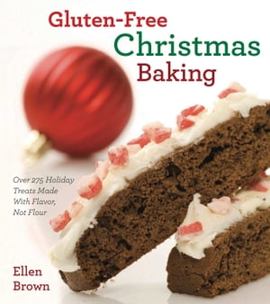 Gluten-Free Christmas Baking: Over 275 Holiday Treats Made with Flavor, Not Flour by Ellen Brown