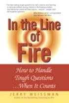 In the Line of Fire: How to Handle Tough Questions...When It Counts: How to Handle Tough Questions ...When It Counts: How to Handle Tough Questions... by Jerry Weissman