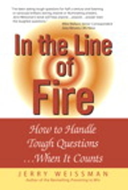 Book In the Line of Fire: How to Handle Tough Questions...When It Counts: How to Handle Tough Questions… by Jerry Weissman