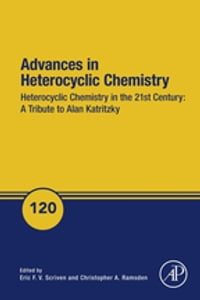 Advances in Heterocyclic Chemistry: Heterocyclic Chemistry in the 21st Century: A Tribute to Alan…