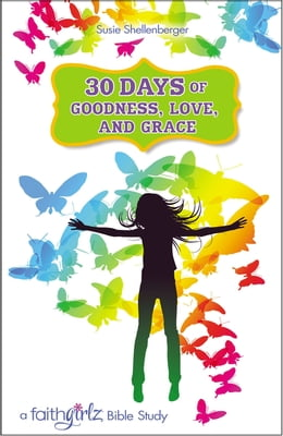 Book 30 Days of Goodness, Love, and Grace: A Faithgirlz Bible Study by Zondervan