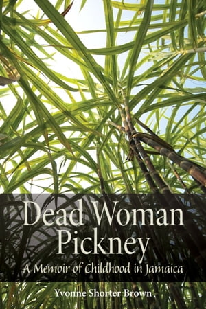 Dead Woman Pickney A Memoir of Childhood in Jamaica