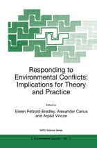Responding to Environmental Conflicts: Implications for Theory and Practice by Eileen Petzold-Bradley