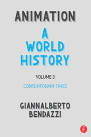 Animation: A World History Volume III: Contemporary Times