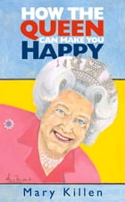 How the Queen Can Make You Happy by Mary Killen