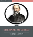 The Spirit of Christ (Illustrated Edition) by Andrew Murray