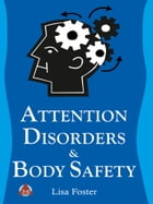 Attention Disorders & Body Safety by Lisa Foster