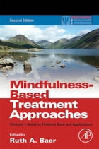 Mindfulness-Based Treatment Approaches: Clinician's Guide to Evidence Base and Applications by Ruth A. Baer