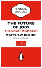 The Economist: The Future of Jobs: The Great Mismatch by The Economist