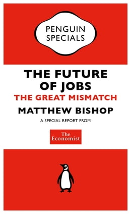 Book The Economist: The Future of Jobs: The Great Mismatch by The Economist