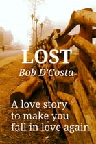 Lost: A love story to make you fall in love again by Bob D'Costa