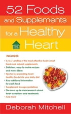 52 Foods and Supplements for a Healthy Heart: A Guide to All of the Nutrition You Need, from A-to-Z by Deborah Mitchell
