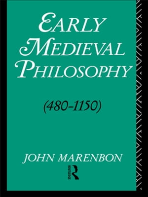 Early Medieval Philosophy 480-1150 An Introduction
