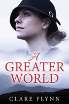 A Greater World: A Woman's Journey by Clare Flynn
