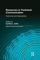 Resources in Technical Communication: Outcomes and Approaches by Cynthia L Selfe