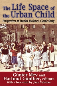 The Life Space of the Urban Child: Perspectives on Martha Muchow's Classic Study