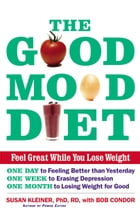 The Good Mood Diet: Feel Great While You Lose Weight by Bob Condor