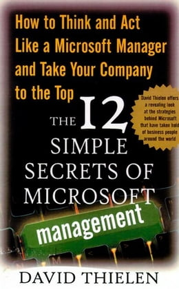 Book The 12 Simple Secrets of Microsoft Management: How to Think and Act Like a Microsoft Manager and… by Thielen, David
