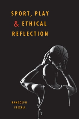 Book Sport, Play, and Ethical Reflection by Randolph Feezell