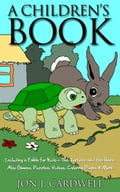 A Children's Book: Including a Fable for Kids- The Tortoise and the Hare; also Games, Puzzles, Videos, Coloring Pages & More