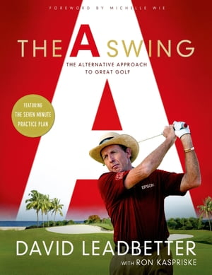 The A Swing The Alternative Approach to Great Golf