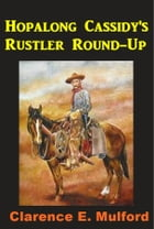 Hopalang Cassidy's Rustler Round-Up by Clarence E. Mulford