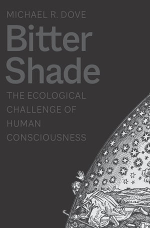 Bitter Shade: The Ecological Challenge of Human Consciousness