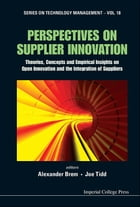 Perspectives on Supplier Innovation: Theories, Concepts and Empirical Insights on Open Innovation…