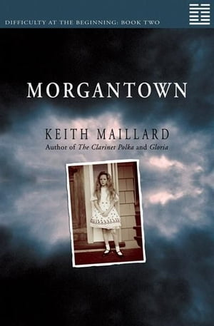 Morgantown: Difficulty at the Beginning Book 2 by Keith Maillard