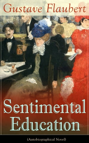Sentimental Education (Autobiographical Novel): From the prolific French writer, known for his debut novel Madame Bovary, works like Salammbô, November, A Simple Heart, Herodias and The Temptation of Saint Anthony
