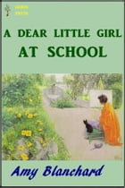 A Dear Little Girl At School by Amy Blanchard