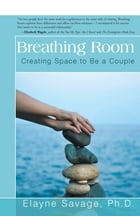 Breathing Room: Creating Space to Be a Couple by Elayne Savage