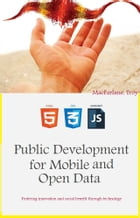 Public Development for Mobile and Open Data: Fostering innovation and social benefit through technology by Troy MacFarlane