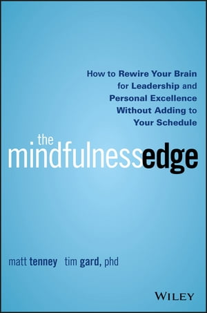 The Mindfulness Edge How to Rewire Your Brain for Leadership and Personal Excellence Without Adding to Your Schedule