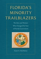 Florida's Minority Trailblazers: The Men and Women Who Changed the Face of Florida Government by Susan MacManus
