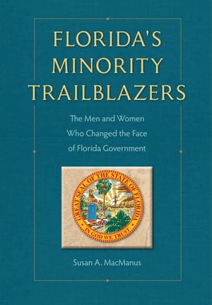 Florida's Minority Trailblazers The Men and Women Who Changed the Face of Florida Government