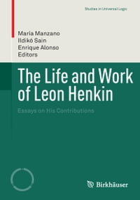 The Life and Work of Leon Henkin: Essays on His Contributions