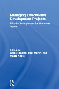Managing Educational Development Projects: Effective Management for Maximum Impact