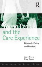 Young People and the Care Experience: Research, Policy and Practice
