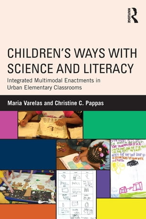 Children's Ways with Science and Literacy Integrated Multimodal Enactments in Urban Elementary Classrooms