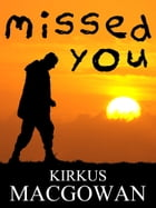 Missed You (A Short Story) by Kirkus MacGowan