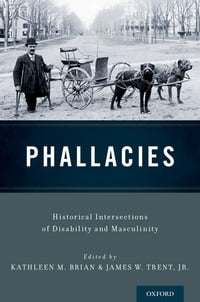 Phallacies: Historical Intersections of Disability and Masculinity