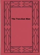 The Two-Gun Man by Charles Alden Seltzer