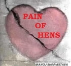 PAIN OF HENS: PAIN OF HENS by MANOJ shrivastava