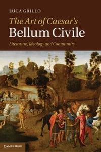 The Art of Caesar's Bellum Civile