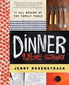 Dinner: A Love Story: It all begins at the family table by Jenny Rosenstrach