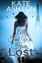 All That We Have Lost by Kate Ashton