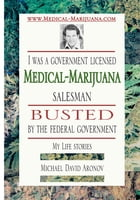 I was a government licensed Medical-Marijuana salesman busted by the federal government - My Life stories: My Life stories by Michael David Aronov
