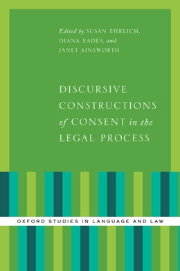 Book Discursive Constructions of Consent in the Legal Process by Susan Ehrlich