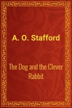 The Dog and the Clever Rabbit by A. O. Stafford